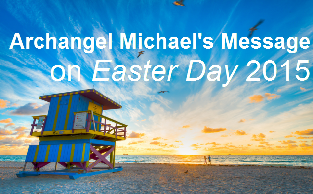 Archangel Michael Message Easter Day 2015