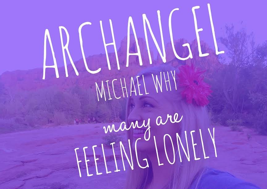 Archangel Michael Conversation #3 – Why Are So Many Feeling Lonely?