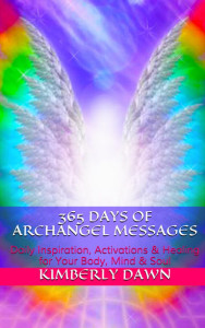 365 Days of Archangel Messages by Kimberly Dawn 1st Book