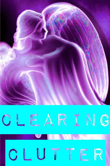 Clearing Clutter [a healing experience and message from Archangel Michael]