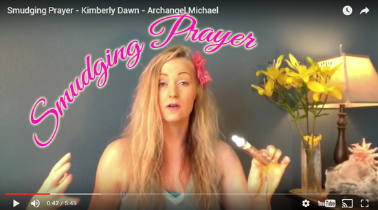 Smudging Prayer (VIDEO) Message from Archangel Michael and Kimberly Dawn