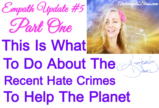 Empath Episode Update #5 – This Is What You Can Do About The Recent Hate Crimes To Help Yourself And Heal The Planet (AUDIO-VIDEO)