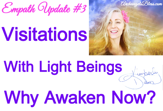 Empath Episode Update #3 – Visitations With Light Beings – Why Spiritual Awakening Now Is Urgent For Many Souls