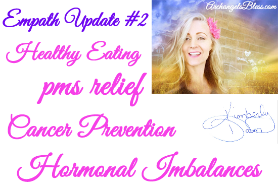Empath Episode Update #2 – Healthy Eating – PMS Relief – Cancer Prevention – Hormonal Imbalance (Audio-Video)
