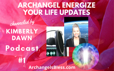 Archangel Messages & Blessings Podcast #1 Channeled by Kimberly Dawn