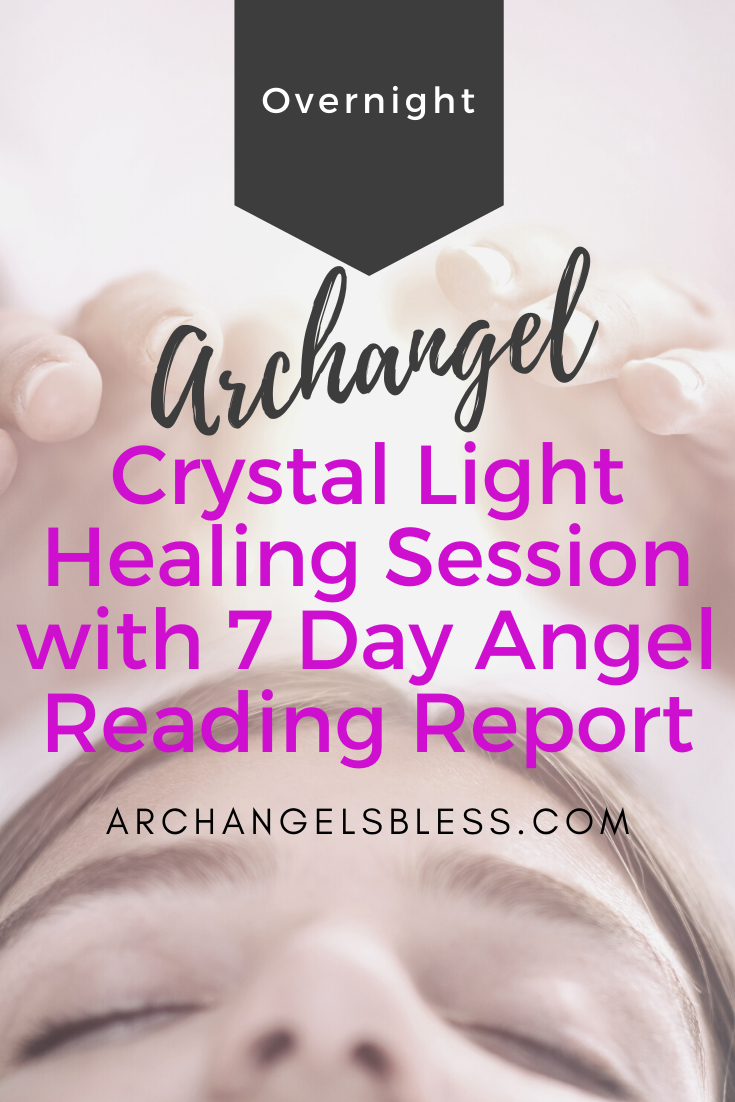 Overnight Archangel Crystal Light Healing Session with 7 Day Forecast of Channeled Angel Messages