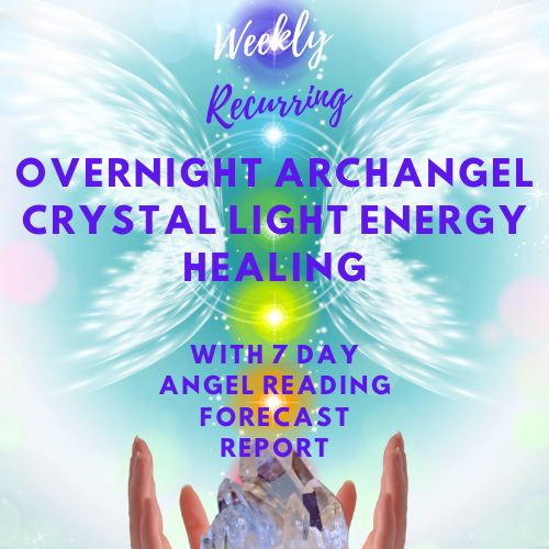 [WEEKLY RECURRING] Overnight Archangel Crystal Light Healing Session with 7 Day Angel Reading Report Forecast