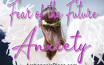 Fear of the Future – Anxiety [a healing experience and message from Archangel Michael]